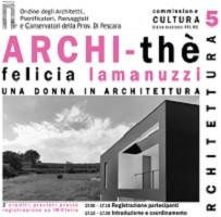 """ARCHI-THE'  – Ciclo di Eventi Culturali – Il Quinto: """"Una donna in architettura""""  – 11 Dicembre 2018 – Con Felicia Lamanuzzi"""
